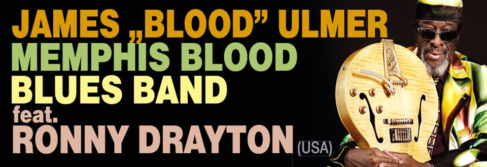 "JAMES ""BLOOD"" ULMER MEMPHIS BLOOD BLUES BAND feat. RONNY DRAYTON (USA)"