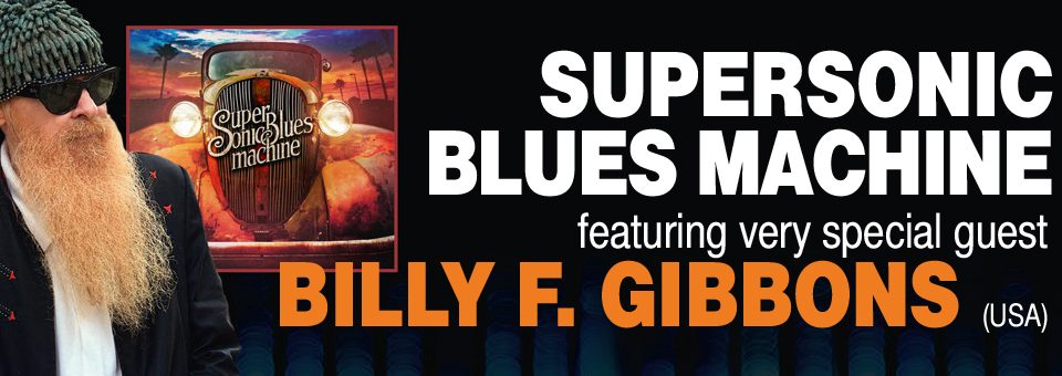 SUPERSONIC BLUES MACHINE featuring very special guest BILLY F. GIBBONS (USA)