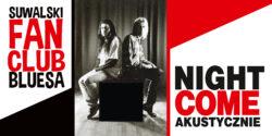 ZMIANA TERMINU | Night Come akustycznie. 19. spotkanie Suwalskiego Fan Clubu Bluesa